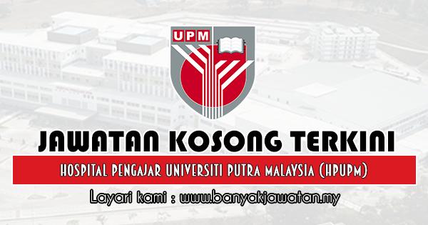 Jawatan Kosong 2019 di Hospital Pengajar Universiti Putra Malaysia (HPUPM)