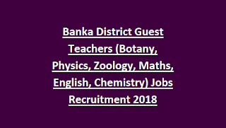 Plus Two Schools Banka District Guest Teachers (Botany, Physics, Zoology, Maths, English, Chemistry) Jobs Recruitment 2018