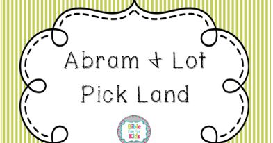 Bible Fun For Kids 1 5 Genesis Abram Lot Pick Land
