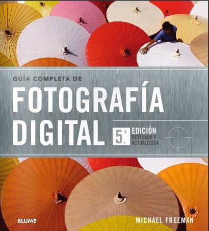 Guía completa de fotografía digital Michael Freeman BLUME