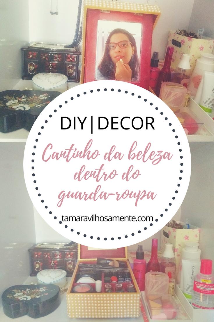 DIY-cantinho-beleza-dentro-guarda-roupa-tamaravilhosamente