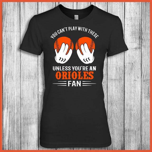 Baltimore Orioles - You Can't Play With These Unless You're An Orioles Fan Shirt