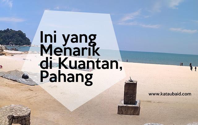 Ini yang Menarik di Kuantan Pahang