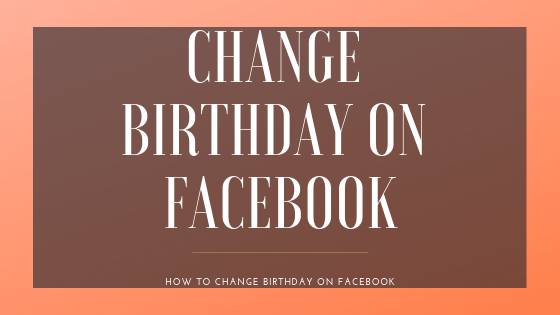 Change Your Birthday On Facebook<br/>