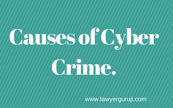 Cyber Crime ke reason ( Causes of Cyber Crime)