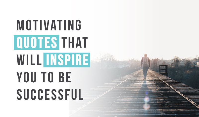 Motivating Quotes That Will Inspire You to Be Successful