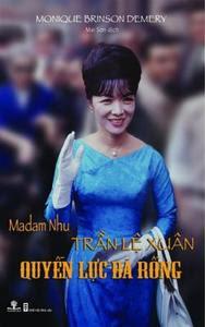 Madam Nhu Trần Lệ Xuân - Quyền lực bà Rồng - Monique Brinson Demery