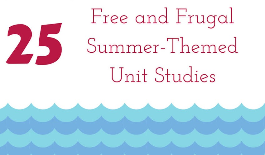 25 Summer-Themed Unit Studies...Free and Frugal
