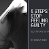 Guilt - 5 Steps which will help you stop feeling guilty