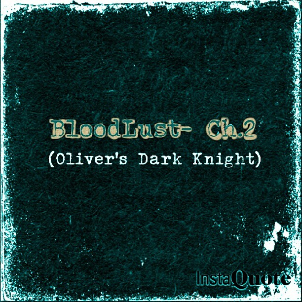 Bloodlust: An Arrow Fanfiction-Ch 2: Oliver's Dark Knight
