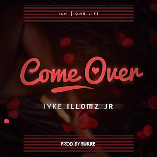 Music: Iyke Illomz Jr – Come Over || @iyke_illomzjr