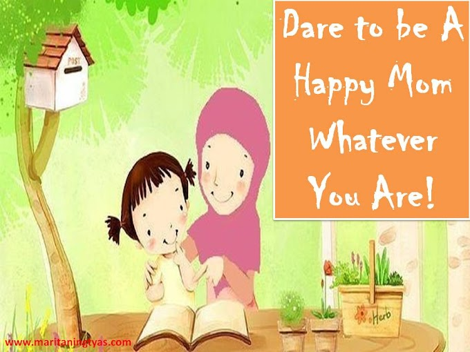 Dare to be A Happy Mom Whatever You Are!