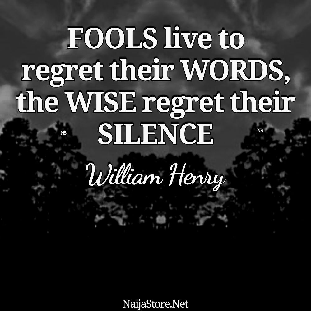 William Henry's Quote: FOOLS live to regret their WORDS, the WISE regret their SILENCE - Inspirational Quotes