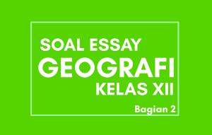 Contoh Soal Geografi Essay Kelas 12 Semester 2 Beserta Jawabannya Bagian 2