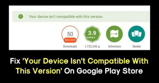 Memperbaiki 'Perangkat Anda Tidak Kompatibel Dengan Versi Ini' Pada Play Store