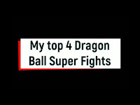 Top 4 Dragon Ball Super Fights