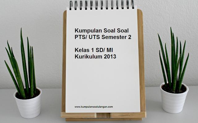 Download soal soal latihan uts genap kelas 1 sd/ mi tematik kurikulum 2013 semester 2 th. 2018 plus kunci jawabannya