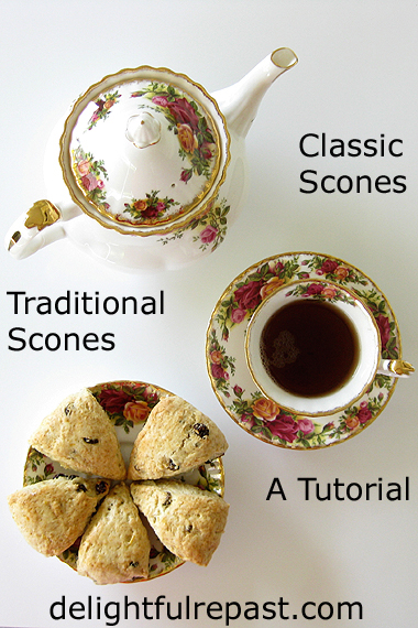 Classic Scones - Traditional Scones - A Tutorial / www.delightfulrepast.com