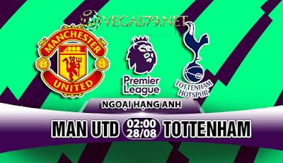 Nhận định bóng đá Man Utd vs Tottenham, 02h00 ngày 28/08