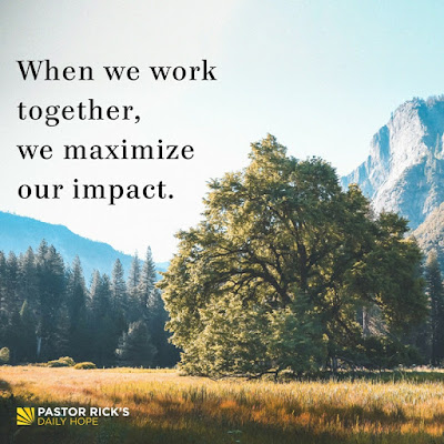 When We Work Together, We Maximize Our Impact by Rick Warren