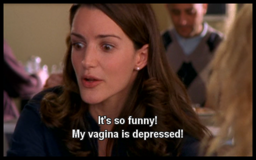 It's so funny! My vagina is depressed.