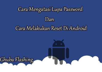 Cara Mengatasi Lupa Password Dan Cara Melakukan Reset Di Android Cara Mengatasi Lupa Password Dan Cara Melakukan Reset Di Android