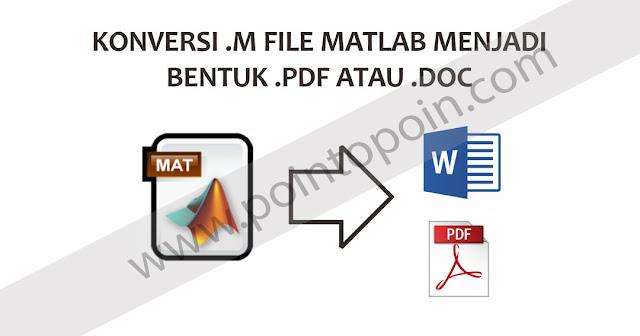 Konversi .m File MATLAB Menjadi Bentuk .Pdf atau .Doc
