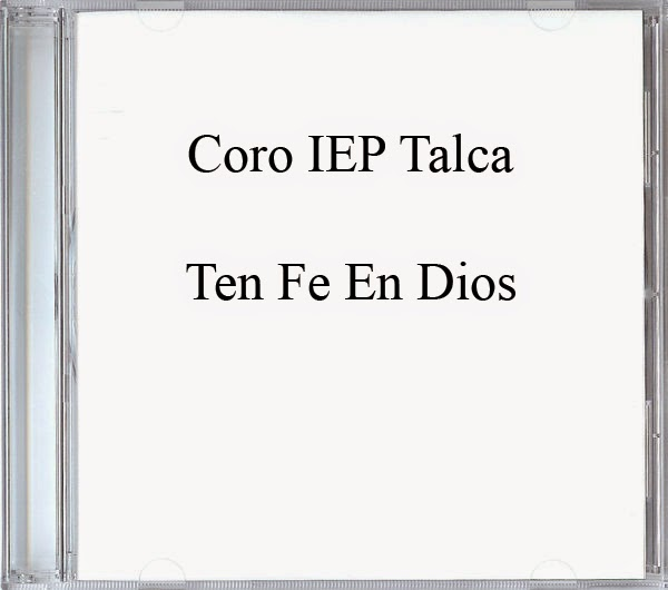 Coro IEP Talca-Ten Fe En Dios-