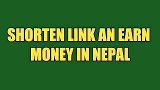 MAKE MONEY FROM SHORTENING LINKS IN NEPAL