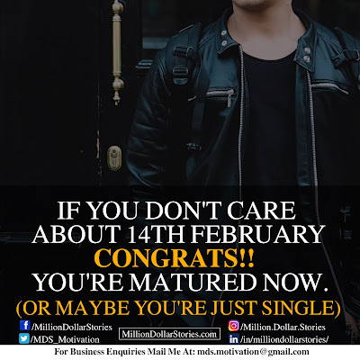 IF YOU DON'T CARE ABOUT 14TH FEBRUARY CONGRATS!! YOU'RE MATURED NOW.