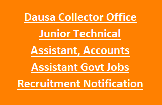 Dausa Collector Office Junior Technical Assistant, Accounts Assistant Govt Jobs Recruitment Notification 2017