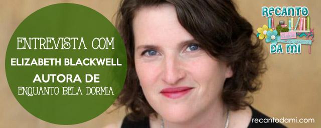 Entrevista Elizabeth Blackwell Enquanto Bela Dormia Editora Arqueiro