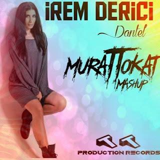 İrem Derici - Dantel (Murat Tokat Mashup Remix 2016)