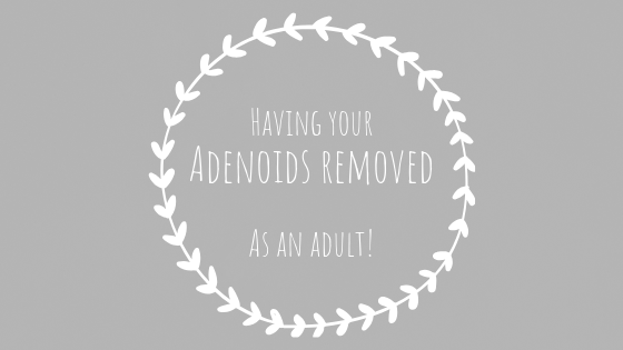 Having Your Adenoids Removed, as an Adult!