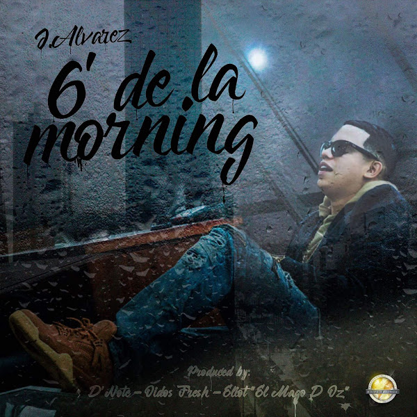 J Alvarez - 6 de la Morning - Single Cover
