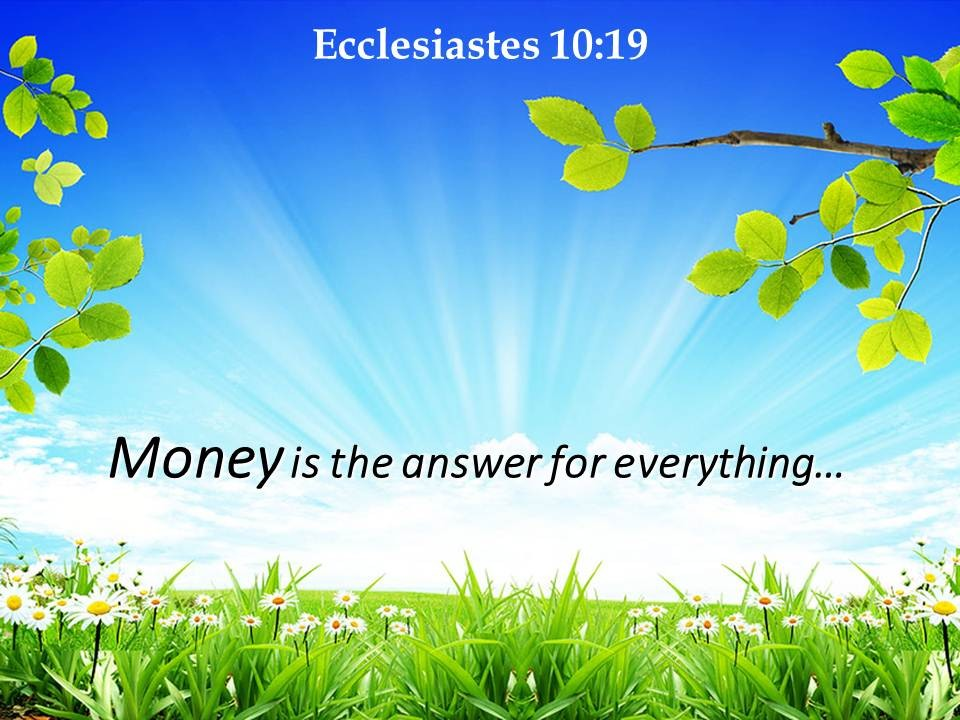 Money is the answer for everything