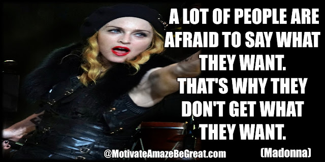 "Madonna Inspirational Quotes: ""A lot of people are afraid to say what they want. That's why they don't get what they want."""