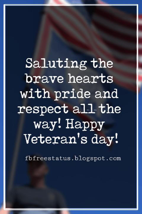 Veterans Day Quotes, Veterans Day Messages, Saluting the brave hearts with pride and respect all the way! Happy Veteran's day!
