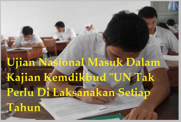 Ujian Nasional Masuk Dalam Kajian Kemdikbud Tak Perlu Di Laksanakan Setiap Tahun