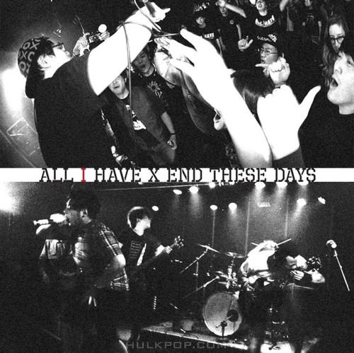 All I Have, END THESE DAYS – All I Have X End These Days – Album