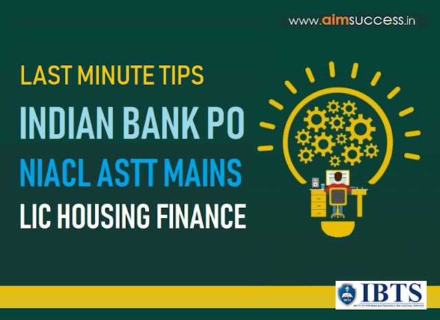 Last Minutes Tips for Indian Bank PO/ NIACL Assistant Main & LIC Housing Finance Exam 2018