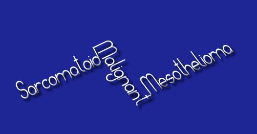 Sarcomatoid Malignant mesothelioma