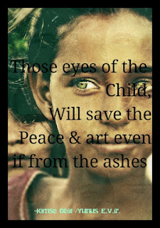 Those eyes of the Child, will save the Peace and art even if from the ashes