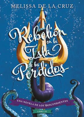 LOS DESCENDIENTES #3. Rebelión en la Isla de los Perdidos . Melissa de la Cruz (Disney - 4 Julio 2017) LITERATURA JUVENIL portada libro