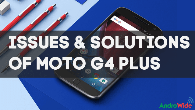 problems in moto g4 plus and solutions
