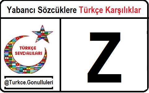 Yabancı Sözcüklere Türkçe Karşılıklar - Z