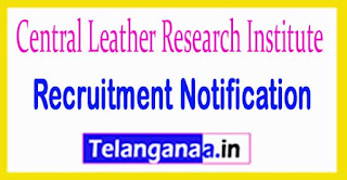 Central Leather Research Institute CLRI Recruitment Notification 2017