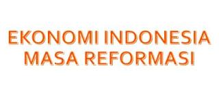 Perkembangan Kehidupan Ekonomi Indonesia Pada Masa Reformasi Hingga Kini
