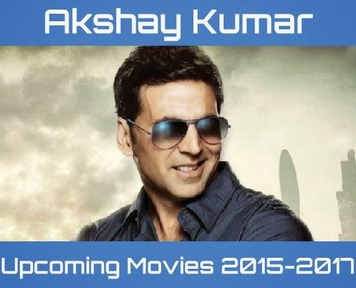 Bollywood Arena: Akshay Kumar Upcoming Movies 2015-2017