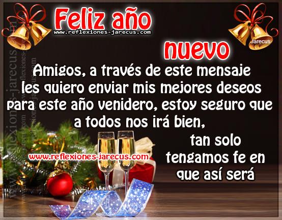 Feliz año nuevo  Amigos, a través de este mensaje les quiero enviar mis mejores deseos para este año venidero, estoy seguro que a todos nos irá bien, tan solo tengamos fe en que así será